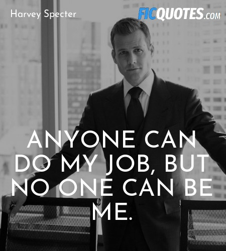 Anyone can do my job, but no one can be me quote image
