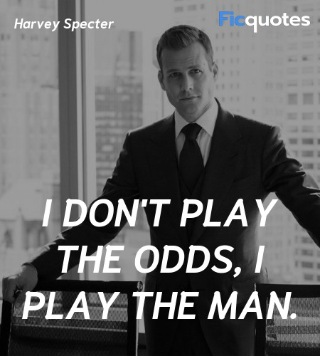 I don't play the odds, I play the man quote image