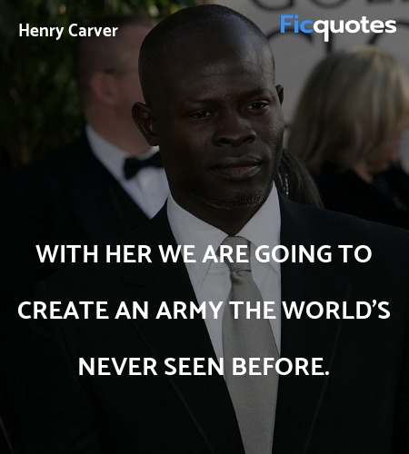 With her we are going to create an army the world'... quote image