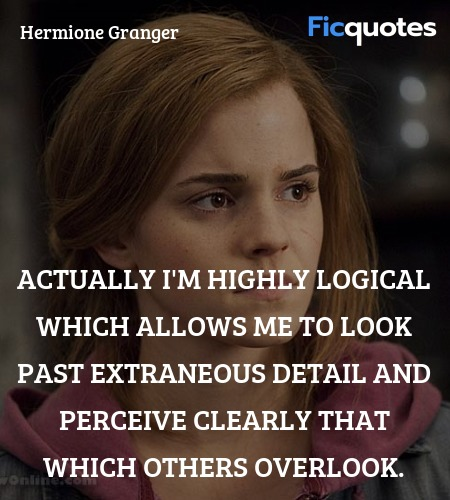 Actually I'm highly logical which allows me to ... quote image