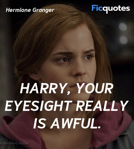 Harry, your eyesight really is awful quote image