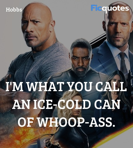 I'm what you call an ice-cold can of whoop-ass... quote image