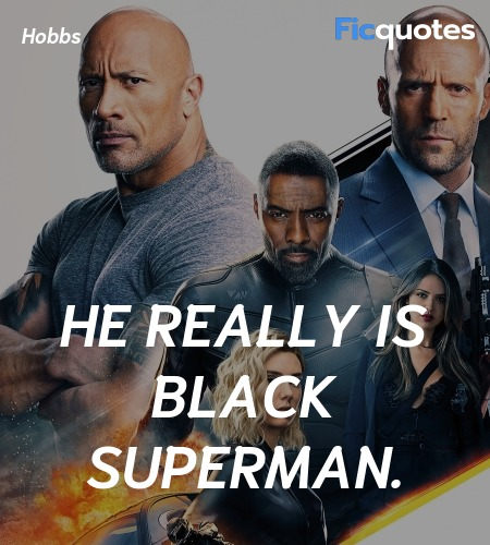 He really is Black Superman quote image