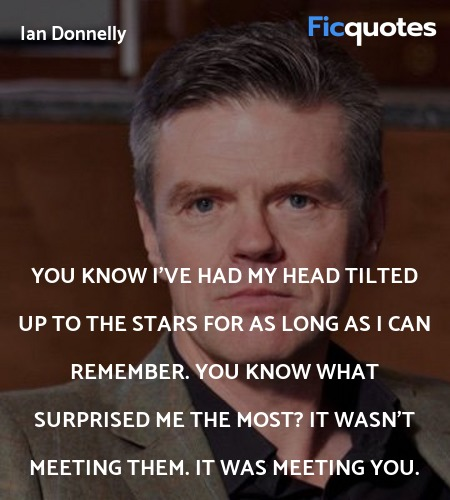 You know I've had my head tilted up to the stars ... quote image