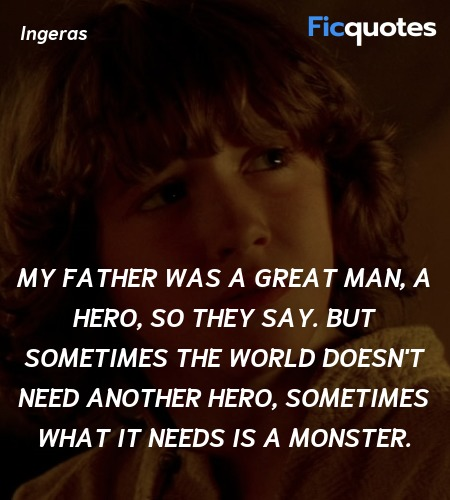 My father was a great man, a hero, so they say. ... quote image