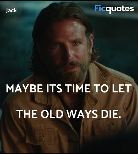 Maybe its time to let the old ways die quote image