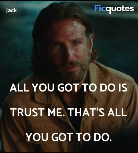 All you got to do is trust me. That's all you got... quote image