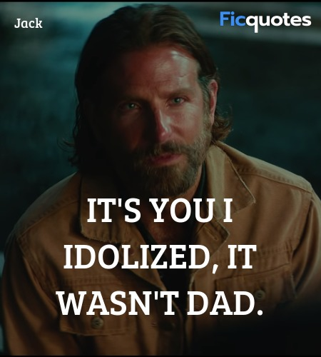 It's you I idolized, it wasn't dad quote image