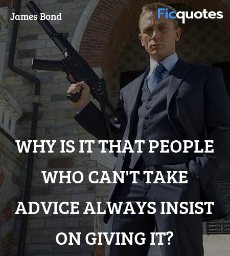 Why is it that people who can't take advice always insist on giving it? image