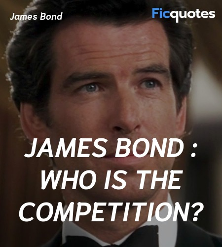 James Bond : Who is the competition quote image