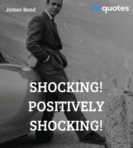 Shocking! Positively shocking quote image