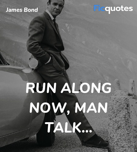 Run along now, man talk quote image