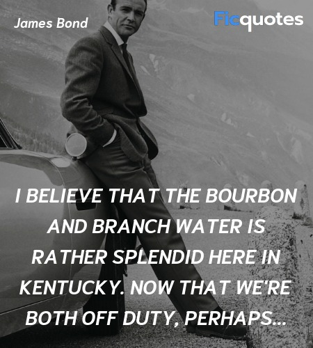 I believe that the bourbon and branch water is ... quote image
