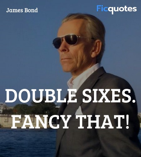 Double sixes. Fancy that quote image
