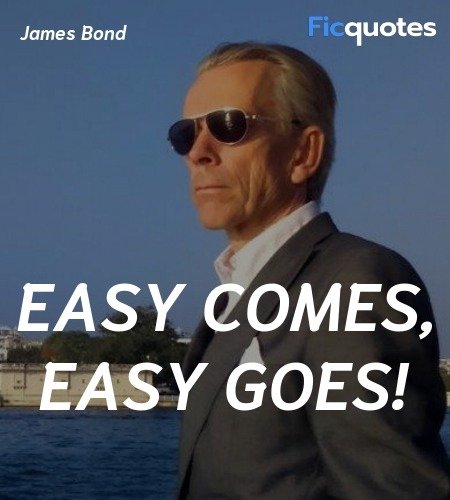 Easy comes, easy goes quote image