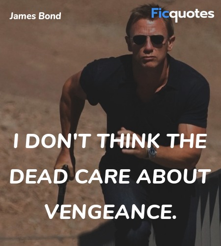 I don't think the dead care about vengeance. image