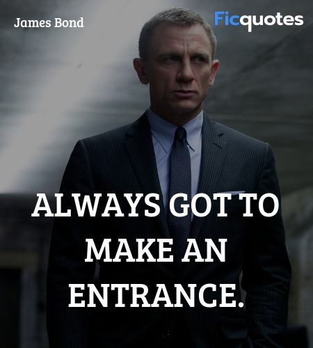 Always got to make an entrance quote image