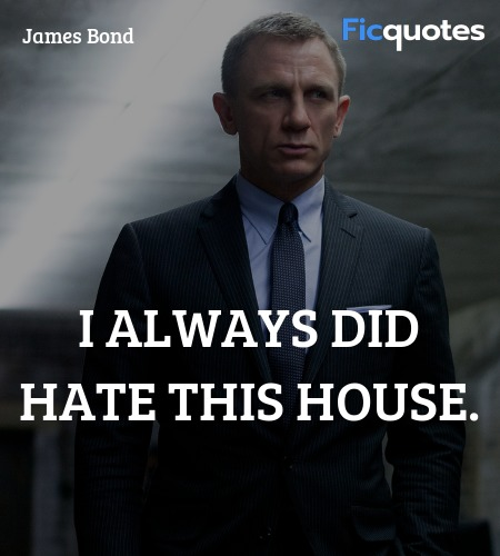 I always did hate this house quote image