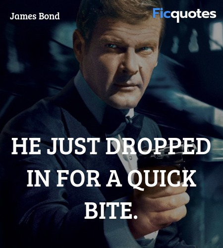 He just dropped in for a quick bite quote image