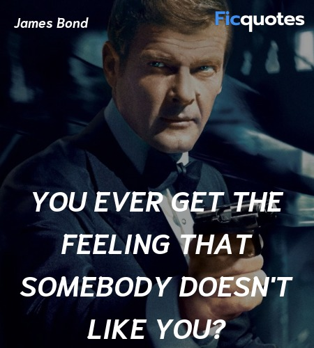 You ever get the feeling that somebody doesn't ... quote image