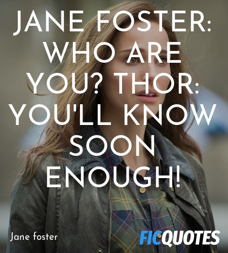 Jane Foster: Who are you?