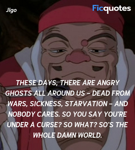 These days, there are angry ghosts all around us - dead from wars, sickness, starvation - and nobody cares. So you say you're under a curse? So what? So's the whole damn world. image