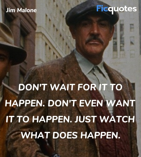 Don't wait for it to happen. Don't even want it to... quote image