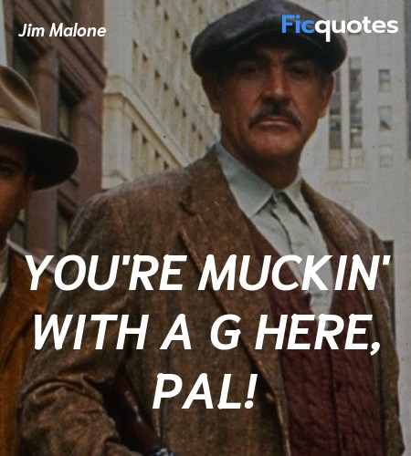 You're muckin' with a G here, pal quote image
