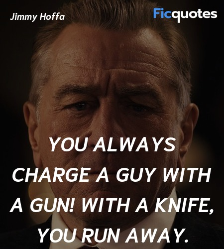You always charge a guy with a gun! With a knife, ... quote image