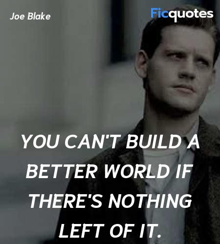 You can't build a better world if there's nothing ... quote image