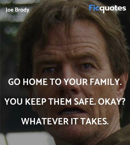 Go home to your family. You keep them safe. Okay? Whatever it takes. image