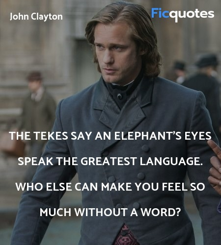 The Tekes say an elephant's eyes speak the ... quote image