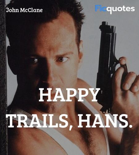 Happy trails, Hans quote image