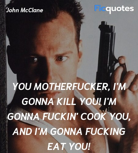 You motherfucker, I'm gonna kill you! I'm gonna ... quote image