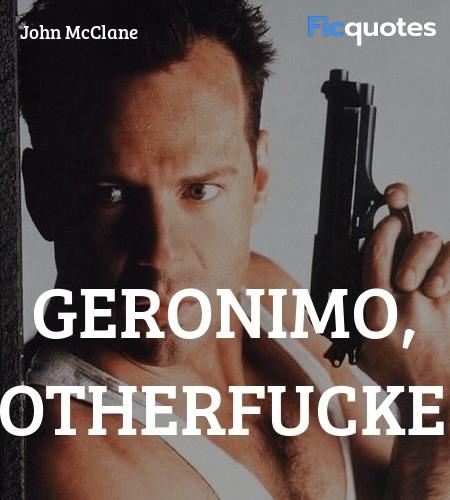 Geronimo, Motherfucker quote image