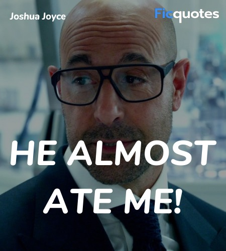 He almost ate me quote image