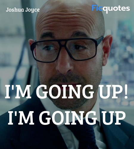 I'm going up! I'm going up quote image