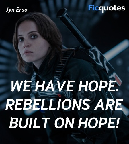 We have hope. Rebellions are built on hope quote image