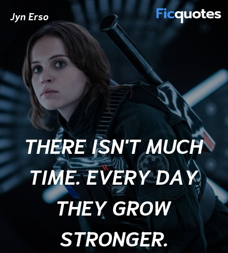 There isn't much time. Every day they grow stronger. image