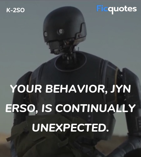Your behavior, Jyn Erso, is continually  quote image