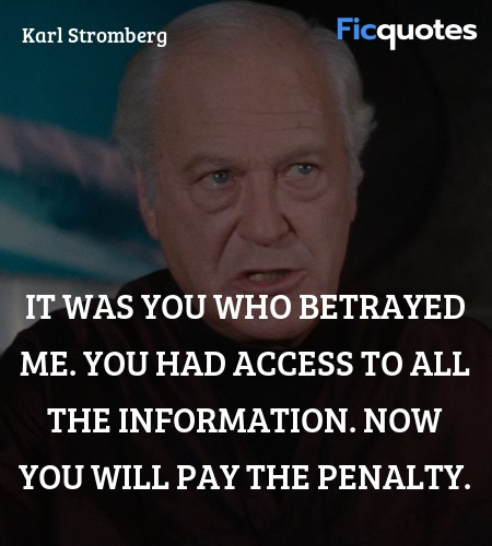 It was you who betrayed me. You had access to all ... quote image