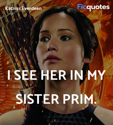 I see her in my sister Prim quote image