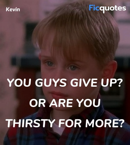 You guys give up? Or are you thirsty for more? image