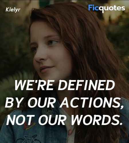 We're defined by our actions, not our words... quote image
