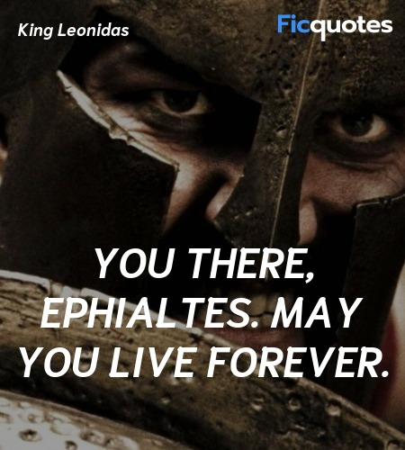 You there, Ephialtes. May you live forever. image