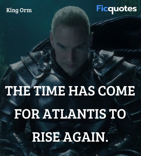 The time has come for Atlantis to rise again... quote image