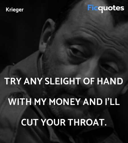 Try any sleight of hand with my money and I'll cut... quote image