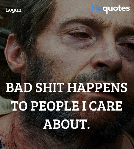 Bad shit happens to people I care about quote image