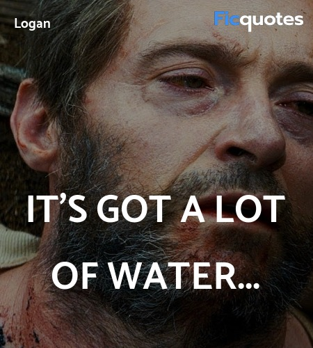 It's got a lot of water quote image