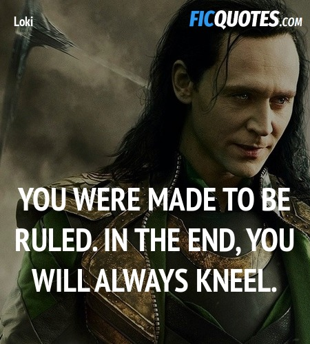 You were made to be ruled. In the end, you will ... quote image